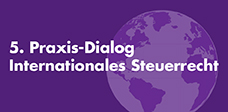 5. Praxis-Dialog Internationales Steuerrecht