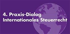 4. Praxis-Dialog Internationales Steuerrecht